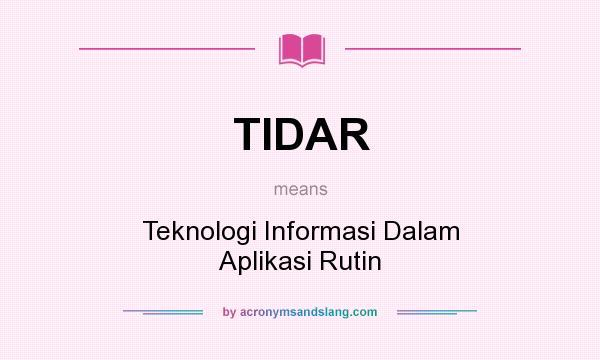 What does TIDAR mean? It stands for Teknologi Informasi Dalam Aplikasi Rutin