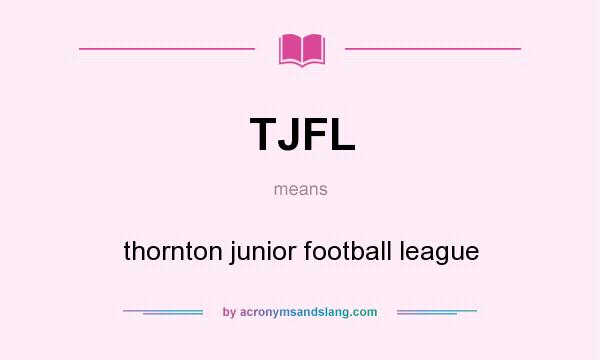 What does TJFL mean? It stands for thornton junior football league