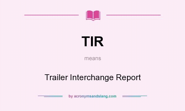 Tir Trailer Interchange Report In Undefined By Acronymsandslang