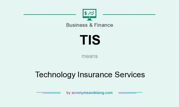 What does TIS mean? It stands for Technology Insurance Services