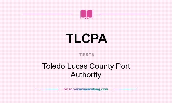 What does TLCPA mean? It stands for Toledo Lucas County Port Authority