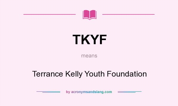 What does tkyf mean definition of tkyf tkyf stands for Terrance meaning