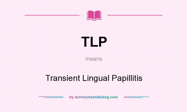 TLP - Transient Lingual Papillitis in Undefined by