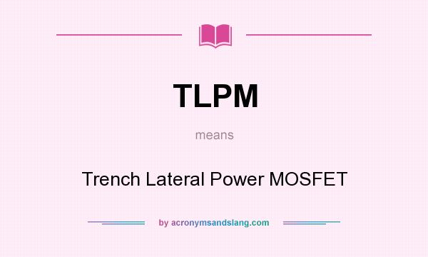 What does TLPM mean? It stands for Trench Lateral Power MOSFET