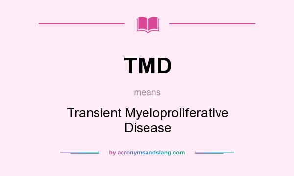 What does TMD mean? It stands for Transient Myeloproliferative Disease
