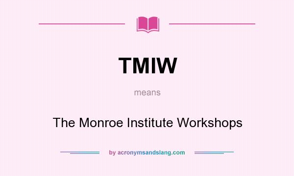 What does TMIW mean? It stands for The Monroe Institute Workshops