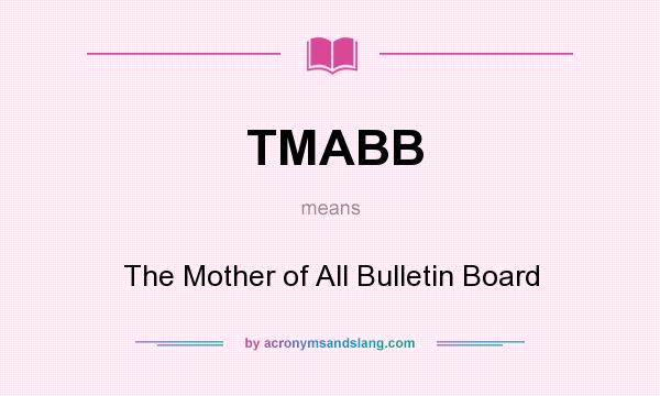 What does TMABB mean? It stands for The Mother of All Bulletin Board
