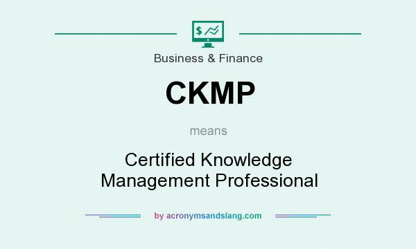 What does CKMP mean? It stands for Certified Knowledge Management Professional