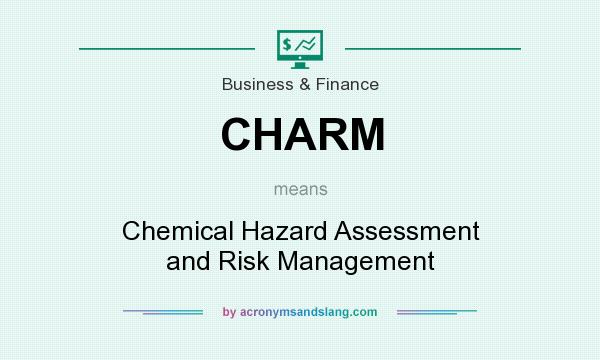 What does CHARM mean? It stands for Chemical Hazard Assessment and Risk Management
