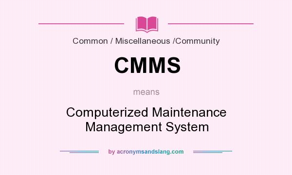 What does CMMS mean? It stands for Computerized Maintenance Management System