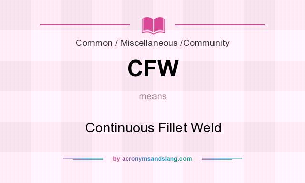 What does CFW mean? It stands for Continuous Fillet Weld