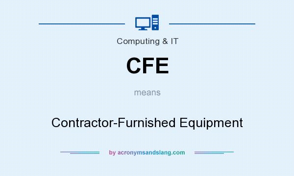 What does CFE mean? It stands for Contractor-Furnished Equipment