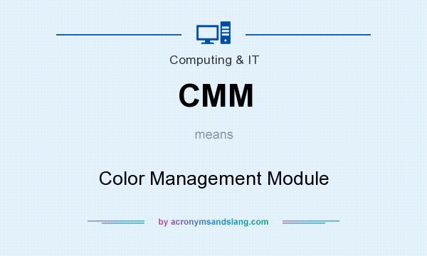What does CMM mean? It stands for Color Management Module