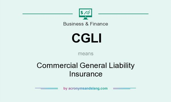 What does CGLI mean? It stands for Commercial General Liability Insurance