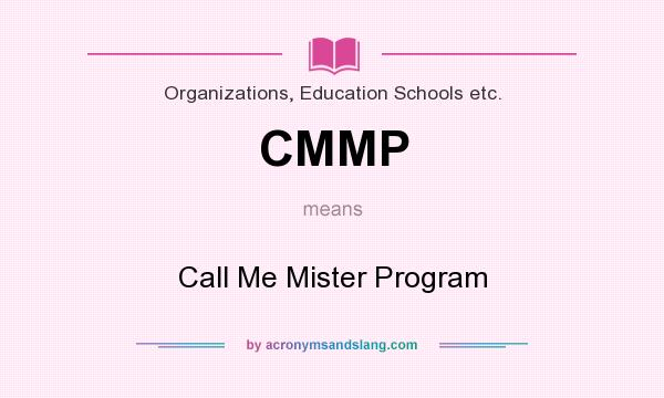 What does CMMP mean? It stands for Call Me Mister Program