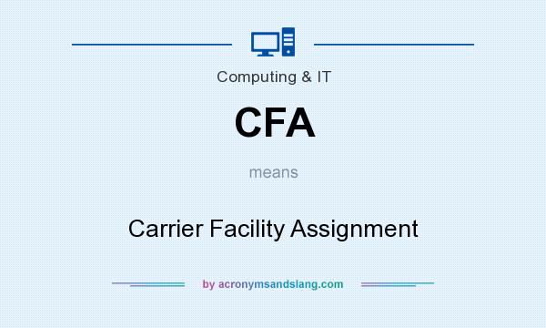 What does CFA mean? It stands for Carrier Facility Assignment
