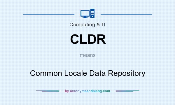 What does CLDR mean? It stands for Common Locale Data Repository