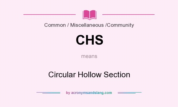 What does CHS mean? It stands for Circular Hollow Section