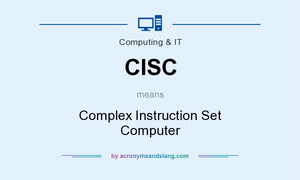 What does CISC mean? It stands for Complex Instruction Set Computer