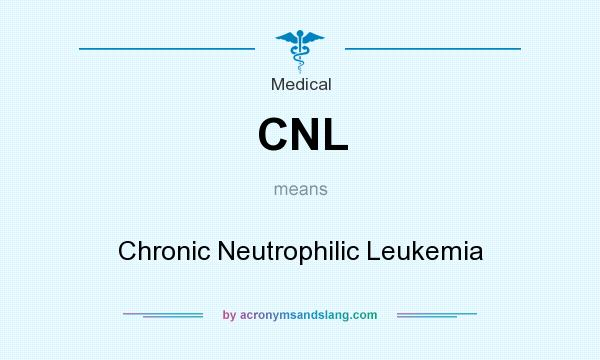 What does CNL mean? It stands for Chronic Neutrophilic Leukemia