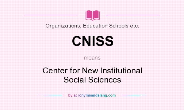 What does CNISS mean? It stands for Center for New Institutional Social Sciences