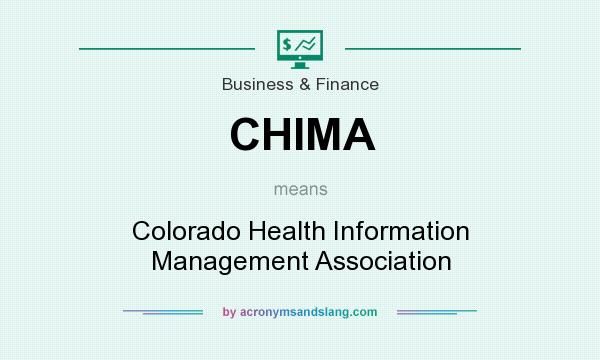 What does CHIMA mean? It stands for Colorado Health Information Management Association