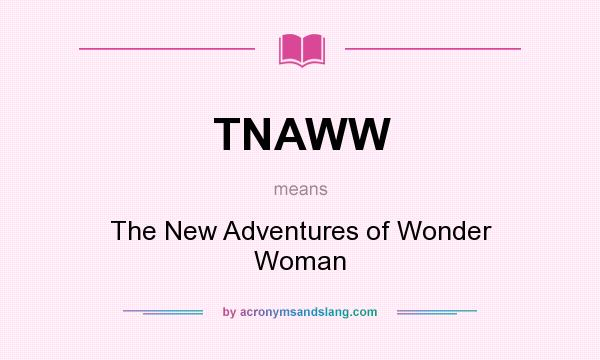 What does TNAWW mean? It stands for The New Adventures of Wonder Woman