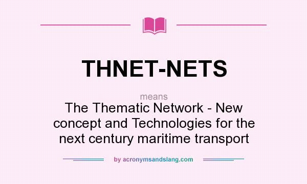 What does THNET-NETS mean? It stands for The Thematic Network - New concept and Technologies for the next century maritime transport