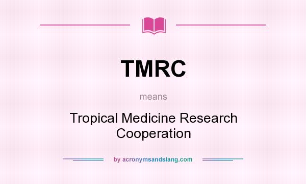 What does TMRC mean? It stands for Tropical Medicine Research Cooperation