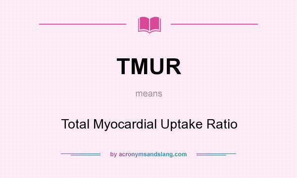 What does TMUR mean? It stands for Total Myocardial Uptake Ratio