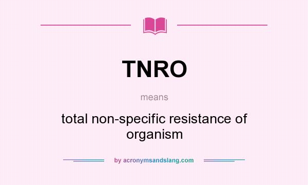 What does TNRO mean? It stands for total non-specific resistance of organism