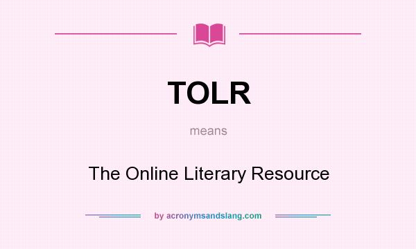 What does TOLR mean? It stands for The Online Literary Resource