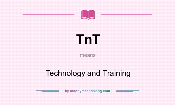 What does TnT mean? It stands for Technology and Training