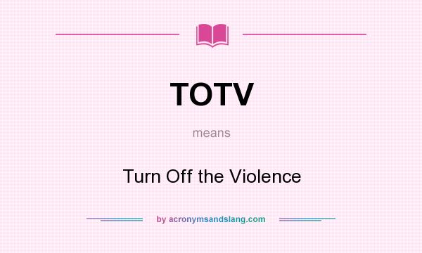 What does TOTV mean? It stands for Turn Off the Violence