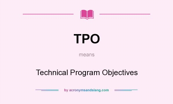 What does TPO mean? It stands for Technical Program Objectives