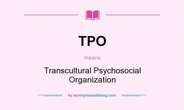 What does TPO mean? It stands for Transcultural Psychosocial Organization
