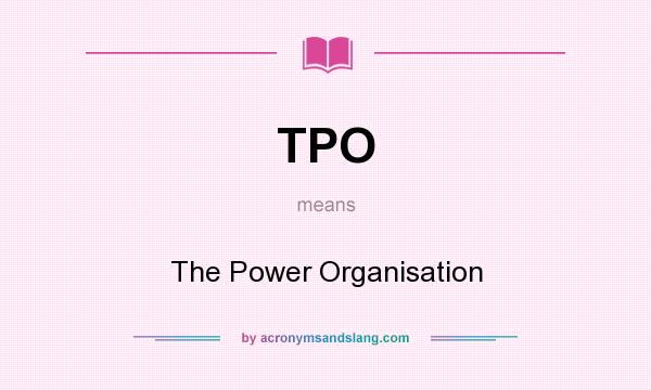 What does TPO mean? It stands for The Power Organisation