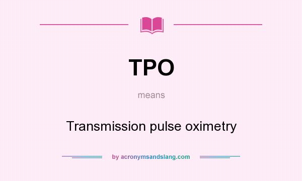 What does TPO mean? It stands for Transmission pulse oximetry
