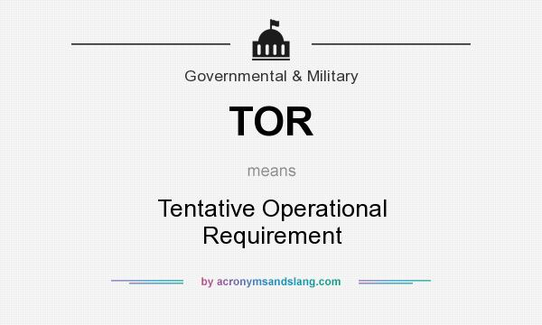 What does TOR mean? It stands for Tentative Operational Requirement