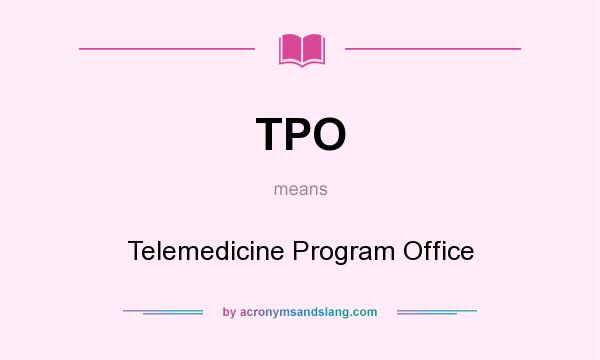What does TPO mean? It stands for Telemedicine Program Office