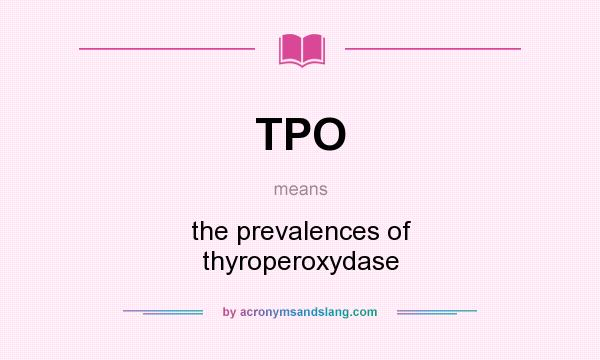 What does TPO mean? It stands for the prevalences of thyroperoxydase