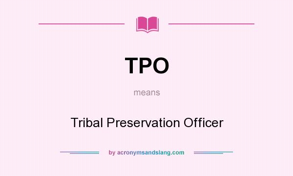 What does TPO mean? It stands for Tribal Preservation Officer
