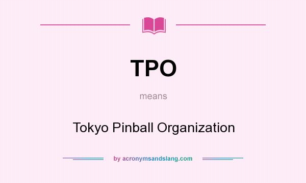 What does TPO mean? It stands for Tokyo Pinball Organization