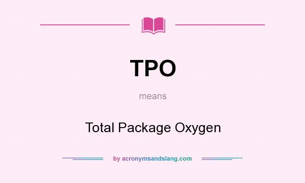 What does TPO mean? It stands for Total Package Oxygen