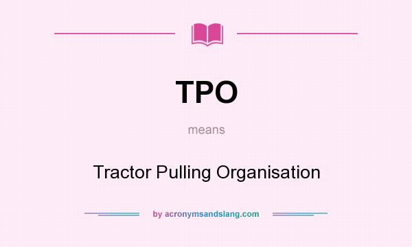 What does TPO mean? It stands for Tractor Pulling Organisation