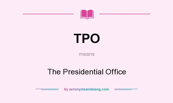 What does TPO mean? It stands for The Presidential Office