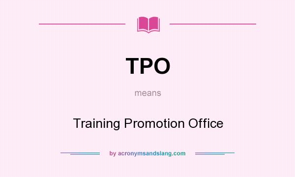 What does TPO mean? It stands for Training Promotion Office
