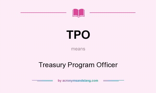 What does TPO mean? It stands for Treasury Program Officer