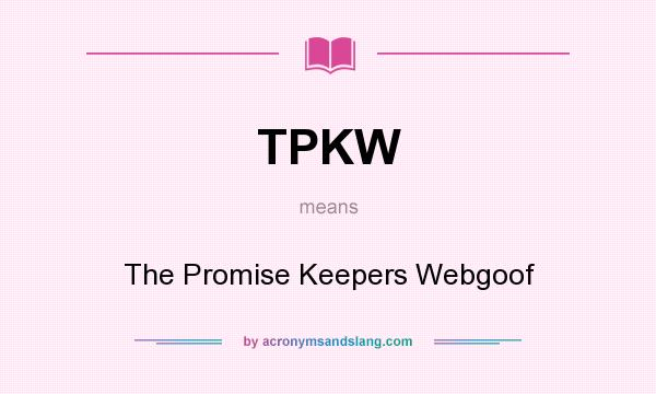 What does TPKW mean? It stands for The Promise Keepers Webgoof