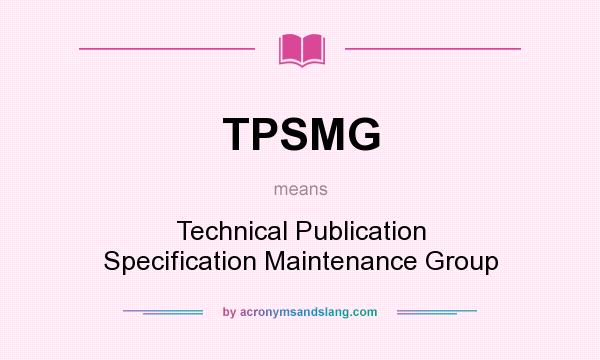 What does TPSMG mean? It stands for Technical Publication Specification Maintenance Group